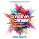 Your Creative Career : Turn Your Passion into a Fulfilling and Financially Rewarding Lifestyle - eAudiobook