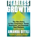 Fearless Growth : The New Rules to Stay Competitive, Foster Innovation, and Dominate Your Markets - eAudiobook