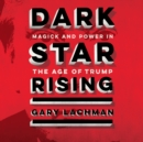 Dark Star Rising : Magick and Power in the Age of Trump - eAudiobook