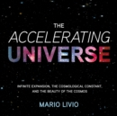 The Accelerating Universe : Infinite Expansion, the Cosmological Constant, and the Beauty of the Cosmos - eAudiobook