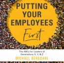 Putting Your Employees First : The ABC's for Leaders of Generations X, Y, & Z - eAudiobook