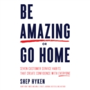 Be Amazing or Go Home : Seven Customer Service Habits That Create Confidence with Everyone - eAudiobook