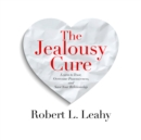 The Jealousy Cure : Learn to Trust, Overcome Possessiveness, and Save Your Relationship - eAudiobook