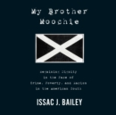My Brother Moochie : Regaining Dignity in the Midst of Crime, Poverty, and Racism in the American South - eAudiobook