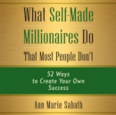 What Self-Made Millionaires Do That Most People Don't : 52 Ways to Create Your Own Success - eAudiobook