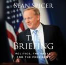 The Briefing : Politics, The Press, and The President - eAudiobook