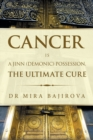Cancer Is a Jinn (Demonic) Possession. the Ultimate Cure - eBook