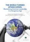 The World Turned Upside Down : Maintaining American Leadership in a Dangerous Age - eBook