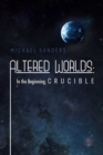Altered Worlds: In the Beginning; Crucible - eBook
