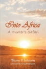 Into Africa : A Hunter's Safari - Book