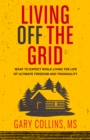 Living Off The Grid : What to Expect While Living the Life of Ultimate Freedom and Tranquility - eBook