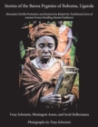 Stories of the Batwa Pygmies of Buhoma, Uganda : Mountain Gorilla Protection and Ecotourism Ended the Traditional Lives of Ancient Forest-Dwelling Hunter/Gatherers - Book