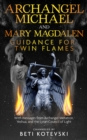 Archangel Michael and Mary Magdalen, Guidance for Twin Flames : With messages from Archangel Metatron Yeshua and the Lyran Council of Light - eBook
