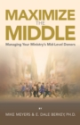 Maximize The Middle : Managing Your Ministry's Mid-Level Donors - eBook