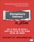 Disciplinary Literacy in Action : How to Create and Sustain a School-Wide Culture of Deep Reading, Writing, and Thinking - Book