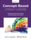 Concept-Based Literacy Lessons : Designing Learning to Ignite Understanding and Transfer, Grades 4-10 - Book