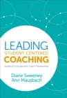 Leading Student-Centered Coaching : Building Principal and Coach Partnerships - Book