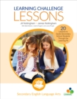 Learning Challenge Lessons, Secondary English Language Arts : 20 Lessons to Guide Students Through the Learning Pit - Book