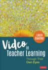 Video in Teacher Learning : Through Their Own Eyes - Book
