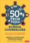 50+ Tech Tools for School Counselors : How to Be More Engaging, Efficient, and Effective - Book
