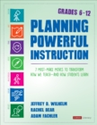 Planning Powerful Instruction, Grades 6-12 : 7 Must-Make Moves to Transform How We Teach--and How Students Learn - eBook