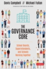 The Governance Core : School Boards, Superintendents, and Schools Working Together - eBook