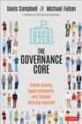 The Governance Core : School Boards, Superintendents, and Schools Working Together - Book