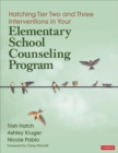 Hatching Tier Two and Three Interventions in Your Elementary School Counseling Program - Book