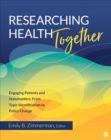 Researching Health Together : Engaging Patients and Stakeholders, From Topic Identification to Policy Change - Book
