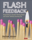 Flash Feedback [Grades 6-12] : Responding to Student Writing Better and Faster - Without Burning Out - Book