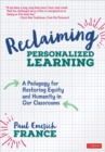 Reclaiming Personalized Learning : A Pedagogy for Restoring Equity and Humanity in Our Classrooms - eBook