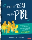 Keep It Real With PBL, Secondary : A Practical Guide for Planning Project-Based Learning - Book