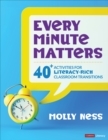 Every Minute Matters [Grades K-5] : 40+ Activities for Literacy-Rich Classroom Transitions - Book