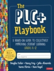 The PLC+ Playbook, Grades K-12 : A Hands-On Guide to Collectively Improving Student Learning - eBook