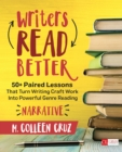 Writers Read Better: Narrative : 50+ Paired Lessons That Turn Writing Craft Work Into Powerful Genre Reading - eBook