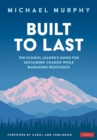 Built to Last : The School Leader's Guide for Sustaining Change While Managing Resistance - eBook