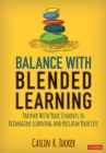 Balance With Blended Learning : Partner With Your Students to Reimagine Learning and Reclaim Your Life - eBook