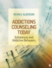 Addictions Counseling Today : Substances and Addictive Behaviors - eBook