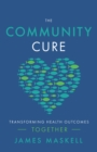 The Community Cure : Transforming Health Outcomes Together - eBook