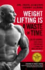 Weight Lifting Is a Waste of Time : So Is Cardio, and There's a Better Way to Have the Body You Want - eBook