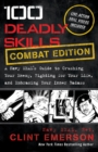 100 Deadly Skills: COMBAT EDITION : A Navy SEAL's Guide to Crushing Your Enemy, Fighting for Your Life, and Em - eBook
