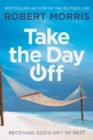 Take the Day Off : Receiving God's Gift of Rest - Book