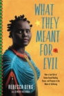 What They Meant for Evil : How a Lost Girl of Sudan Found Healing, Peace, and Purpose in the Midst of Suffering - Book
