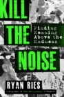 Kill the Noise : Finding Meaning above the Madness - Book
