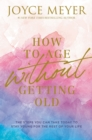 How to Age Without Getting Old : The Steps You Can Take Today to Stay Young for the Rest of Your Life - Book
