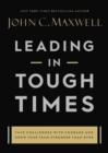 Leading in Tough Times : Overcome Even the Greatest Challenges with Courage and Confidence - Book