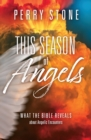 This Season of Angels : What the Bible Reveals about Angelic Encounters - Book