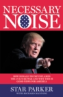 Necessary Noise : How Donald Trump Inflames the Culture War and Why This Is Good News for America - eBook