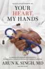 Your Heart, My Hands : An Immigrant's Remarkable Journey to Become One of America's Preeminent Cardiac Surgeons - Book