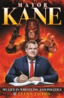 Mayor Kane : My Life in Wrestling and Politics - Book